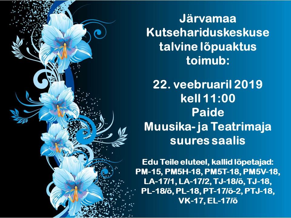 Järvamaa Kutsehariduskeskuse talvine lõpuaktus toimub 22.veebruaril 2019 kell 11:00 Paide Muusika- ja Teatrimaja suures saalis.